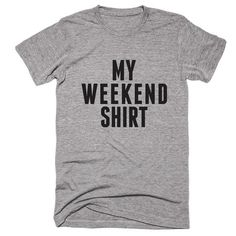 My Weekend Shirt T-shirt
