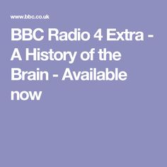 BBC Radio 4 Extra - A History of the Brain - Available now