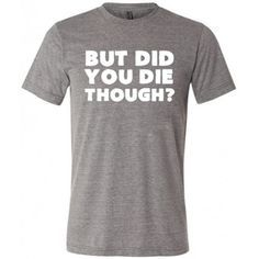 But Did You Die Though Shirt - Men's Crossfit Shirt - Workout Shirts For Men #fitness