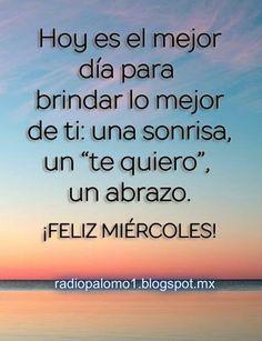 Una sonrisa,Un abrazo,Un te quiero Feliz Miercoles!! ~ Radio Palomo Days Of Week, Happy Wednesday, Spanish Quotes, Good Morning, Wisdom, Healing, Animation, Memes, Good Morning Beautiful People