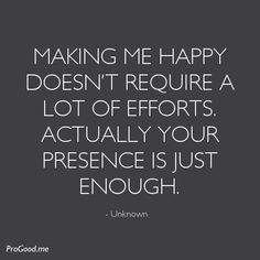 Making Me Happy Doesn't Require A Lot Of Efforts. Actually Your Presence Is Just Enough. May Quotes, Best Quotes, Funny Quotes, Life Quotes, Special Quotes, Retro Humor, Encouragement Quotes, Make Me Happy, Deep Thoughts