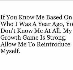 So much truth in this... don't think you know me because you once knew me...