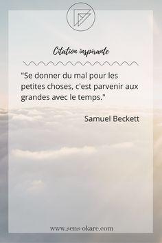 """""""Se donner du mal pour les petites choses, c'est parvenir aux grandes avec le temps."""" Samuel Beckett #citation #pensée #inspiration #idée #phrase #mot #sagesse #motivation #vie"""