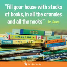 """""""Fill your house with stacks of books, in all the crannies and all the nooks."""" - Dr. Seuss via Barefoot Books"""
