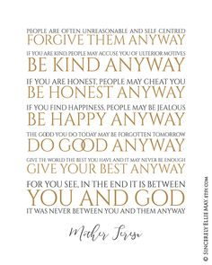 Mother Teresa Quotes - Do It Anyway - Positive Mind Christian Wall Art Quote, perfect as Christmas Gift Printable YOU PRINT 40542 Mother Teresa Life, Anyway Mother Teresa, Mother Theresa Quotes, Mother Quotes, Positive Mind, Positive Quotes, Change, People Are Often Unreasonable, Life Is Beautiful Quotes