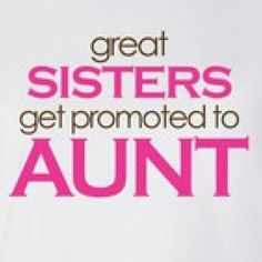 becomming an auntie - making the move from sister to auntie is one of the best things that happens in life :D