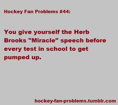 """I give everyone the Herb Brooks """"Miracle"""" speech before everything."""