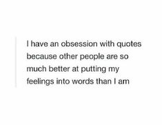 I have an obsession with quotes because other people are so much better at putting my feelings into words than I am Mood Quotes, True Quotes, Funny Quotes, Qoutes, Favorite Quotes, Best Quotes, Visual Statements, Intj, In My Feelings