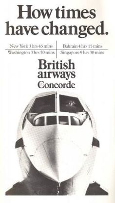 Concorde Yes - how times have changed ! Now we're back to the number of hours air travel before 1969 Concorde, International Airlines, Come Fly With Me, Commercial Aircraft, Civil Aviation, British Airways, Air France, Air Travel, Vintage Advertisements
