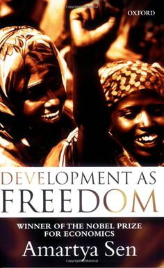 """Development as Freedom by Amartya Sen brings an """"ethical dimension"""" to a field of study deeply entrenched in technical theories."""