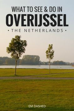 Recommendations for the Dutch province of Overijssel from an expat who calls it home. Where to go, what to see, and what you should know.