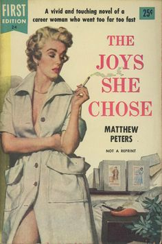 Dell Books FE 24 - Matthew Peters - The Joys She Chose:   Matthew Peters - The Joys She Chose Dell First Edition 24 Published 1954 Cover Artist: Stanley Borack Matthew Peters is a pseudonym of Harry Middleton & Walter McQuade