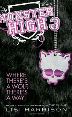 Monster high: Where There's A Wolf There's A Way 3# by Lisi Harrison