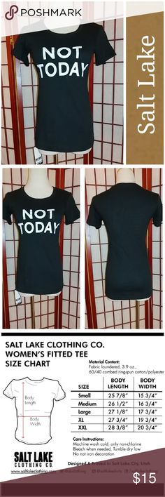 NWT NOT TODAY TEE! Super cute women's fitted tee!  Black with NOT TODAY in white.  Excellent condition.  Never worn.  From smoke free home.   LOC M7 Salt Lake Clothing Tops Tees - Short Sleeve