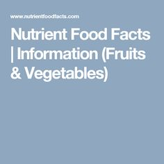 Nutrient Food Facts   Information (Fruits & Vegetables)