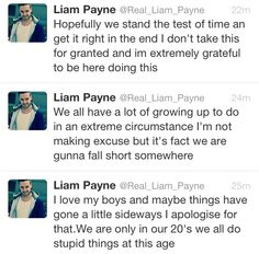Liam ❤️ I love this because he's not defending things they do but just accepting them. I know we like to say they are perfect and flawless but in reality they're nowhere close. I would be worried if they couldn't see their own short comings. But I wish it was Louis or Zayn saying this since their recent actions because Liam's had his own bad press moments but not lately. Okay anyway rant over. -E