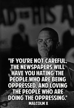 Malcolm X (1925 - 1965) born in Omaha, Nebraska in the United States. In my personal opinion an excellent quote said by a great man.