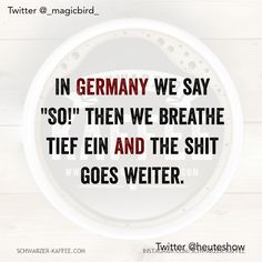 """IN GERMANY In Germany we say """"So!"""" then we breathe tief ein a. - IN GERMANY In Germany we say """"So!"""" then we breathe tief ein and the shit goes we - Boyfriend Quotes Relationships, Best Relationship Advice, Funny Relationship Quotes, Quotes About Love And Relationships, Love Quotes For Boyfriend, Boyfriend Humor, Sarcastic Quotes, Love Quotes For Him, Funny Quotes"""