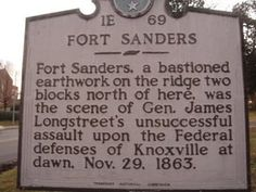 Fort Sanders 1E 69 - Fort Sanders, a bastioned earthwork on the ridge two blocks north of here, was the scene of Gen. James Longstreet's unsuccessful assault upon the Federal defenses of Knoxville at dawn, Nov. 29, 1863.