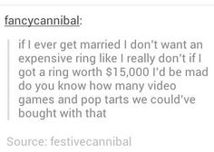 Yeah! I really have never understood why the ring needs to be so expensive and NEEDS to be diamond.