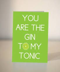 Image result for you are the gin to my tonic