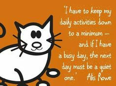 Unless they're activities that I choose and love, then I can't get enough.