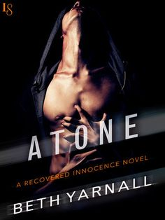 ATONE by Beth Yarnall (Recovered Innocence, #2) |On Sale: 2/23/2016 | Loveswept Romantic Suspense | eBook | Beth Yarnall's sexy and emotional Recovered Innocence series continues as two broken souls discover that keeping their hands off each other is even harder than facing their demons. | new adult ex-con private investigator contemporary passionate