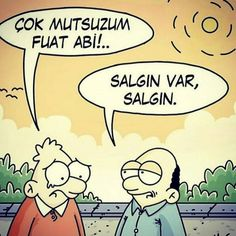 - Çok mutsuzum Fuat Abi!.. + Salgın var, salgın. #karikatür #mizah #matrak #komik #espri #şaka #gırgır #komiksözler