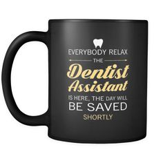 [product_style]-Dentist Assistant - Everyone relax the Dentist Assistant is here, the day will be save shortly - 11oz Black Mug-Teelime