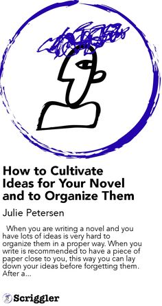 How to Cultivate Ideas for Your Novel and to Organize Them by Julie Petersen https://scriggler.com/detailPost/story/54166   When you are writing a novel and you have lots of ideas is very hard to organize them in a proper way. When you write is recommended to have a piece of paper close to you, this way you can lay down your ideas before forgetting them. After a...