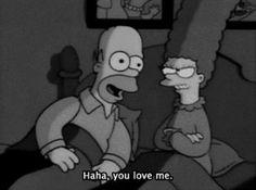 - Homer: Marge, você provavelmente me odeia por sempre falhar. - Marge: Eu não te odeio por falhar. Eu amo você por tentar.