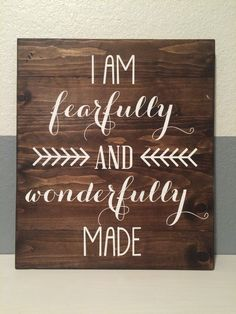A personal favorite from my Etsy shop https://www.etsy.com/listing/231898788/i-am-fearfully-and-wonderfully-made-sign