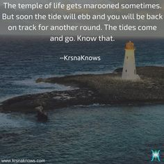 Will Be Back! | Quote Shots  |  KrsnaKnows -   The temple of life gets marooned sometimes. But soon the tide will ebb and you will be back on track for another round. The tides come and go. Know that.  http://www.krsnaknows.com/will-be-back/