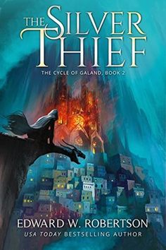The Silver Thief (The Cycle of Galand Book 2) by Edward W. Robertson - December 31st 2015