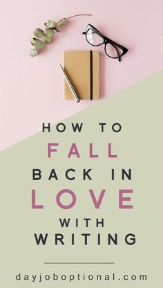 How To Fall In Love With Writing Again - Day Job Optional