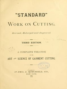 """1884 """"Standard"""" work on cutting.  contains a number of men's patterns including coats, vests, pants and  capes/cloaks  part one, patterns drafted by measurements.  part two uses a system of graduated scales.  includes sections on making up, fitting problems, block patterns, and creases (causes and how to fix them)"""