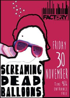 Live Report: Screaming Dead Balloons @ Factory Live Area and Club Culture