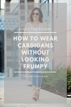 How to Wear Cardigans Without Looking Frumpy | Fashion for Women Over 40 #fashiontips #momstyle #fashionover40