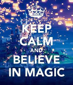 """Keep calm and believe in magic"""
