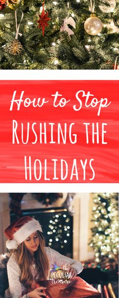 Simple ways we can stop rushing through the holidays and embrace and enjoy Christmas instead. #Christmas #holidays