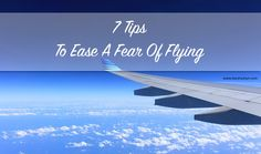 7 Tips To Ease A Fear Of Flying