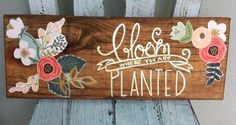 Bloom Where you are Planted wood sign by SweetLillyDoodles on Etsy