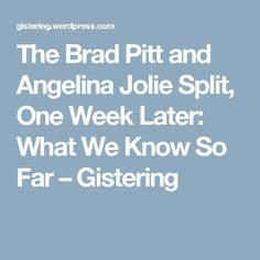 The Brad Pitt and Angelina Jolie Split, One Week Later: What We Know So Far – Gistering