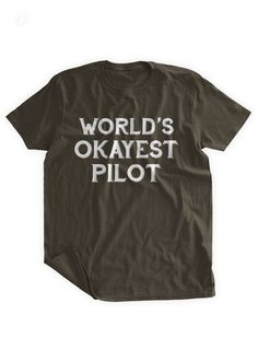 Worlds Okayest Pilot T-shirt ••••• AWESOME TSHIRT SALE! •••••  Buy 3 Tees, Get the 4th Free ($15 value) Add 4 tees from BumpCovers to your cart, and