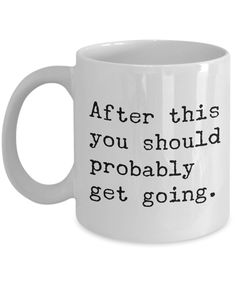 After This You Should Probably Get Going Mug 11 oz. Morning After Hangover Coffee Cup