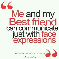 Its true sometimes my BFF & I don't even need to talk because we communicate through face expressions. Silly truths of best friends. Cute Quotes, Great Quotes, Quotes To Live By, Funny Quotes, Inspirational Quotes, It's Funny, Girl Quotes, Funny Pics, The Words
