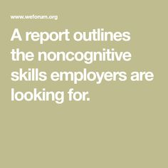 A report outlines the noncognitive skills employers are looking for.