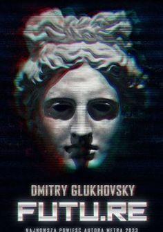 """Dmitry Glukhovsky - """"Futu.re"""" - 8/10 Link do recenzji: http://lubimyczytac.pl/ksiazka/203962/futu-re/opinia/24755675#opinia24755675"""