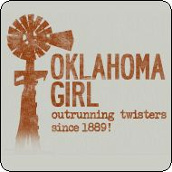 oklahoma girl-! I have this t-shirt and get comments every time I wear it :)