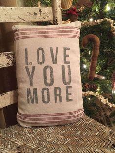 Primitive Country Farmhouse Grain Sack Love You More Pillow  | eBay